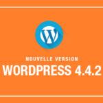 WordPress 4.4.2 : Mise à jour de Sécurité et de Maintenance
